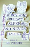 The Boy Who Couldn't Sleep and Never Had To by D.C. Pierson