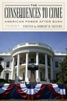 The Consequences to Come: American Power After Bush