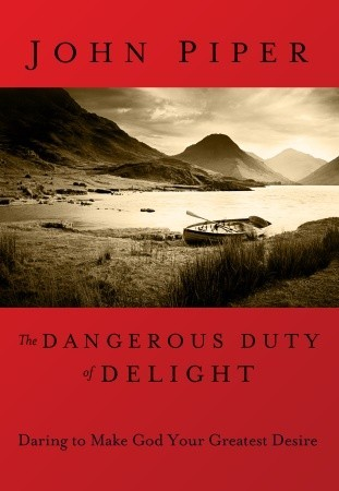 Dangerous Duty of Delight by John Piper
