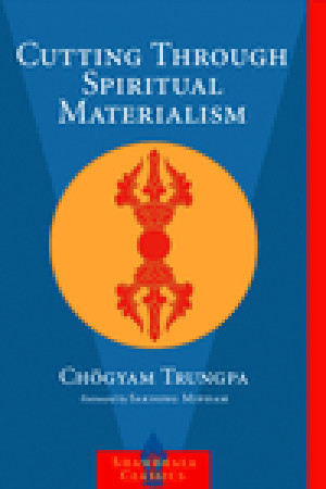 Cutting Through Spiritual Materialism by Chögyam Trungpa