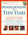Homeschooling: The Teen Years: Your Complete Guide to Successfully Homeschooling the 13- to 18- Year-Old