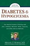 Diabetes & Hypoglycemia: Your Natural Guide to Healing with Diet, Vitamins, Minerals, Herbs, Exercise, an d Other Natural Methods