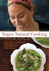 Super Natural Cooking: Five Delicious Ways to Incorporate Whole and Natural Foods into Your Cooking