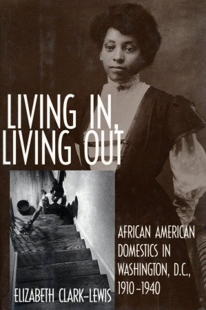 Living In, Living Out: African American Domestics in Washington, D.C., 1910-1940