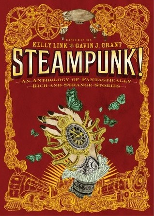 Steampunk! An Anthology of Fantastically Rich and Strange Sto... by Kelly Link