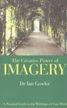 The Creative Power of Imagery: A Practical Guide to the Workings of Your Mind