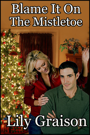 Blame it on the Mistletoe by Lily Graison