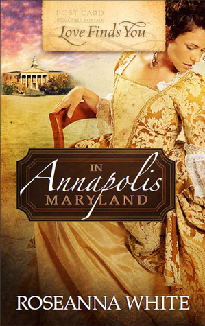 Love Finds You in Annapolis, Maryland by Roseanna White
