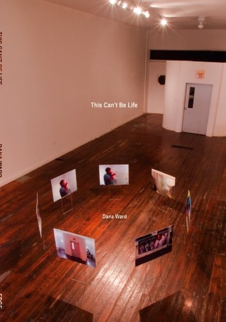 This Can't Be Life by Dana Ward