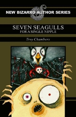 Seven Seagulls for a Single Nipple by Troy Chambers
