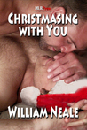 Christmasing With You by William Neale