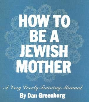 How to be a Jewish Mother by Dan Greenburg