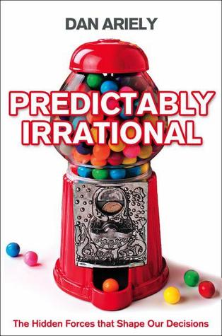 Predictably Irrational. The Hidden Forces That Shape Our Deci... by Dan Ariely