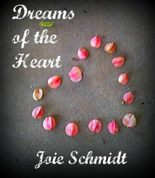 Dreams of the Heart by Joie Schmidt