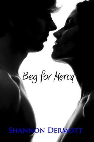 Beg for Mercy by Shannon Dermott