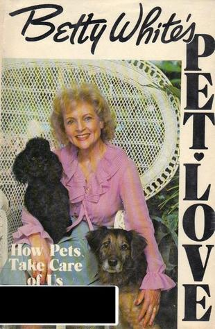 Betty White's Pet Love by Betty White