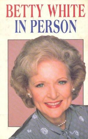 Betty White in Person by Betty White