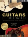 Guitars Illustrated: A Stunning Visual Catalog Charting the Origins of Over 250 of the Most Influential Makes and Models