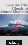 Love and the Ghosts of Mount Kinabalu: And Other Stories of Malaysia