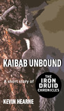 Kaibab Unbound  (The Iron Druid Chronicles , #0.6)