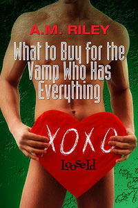 What to Buy for the Vamp Who Has Everything by A.M. Riley