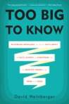 Too Big to Know: Rethinking Knowledge Now That the Facts Aren�t the Facts, Experts Are Everywhere, and the Smartest Person in the Room Is the Room
