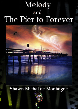 Melody and the Pier to Forever by Shawn Michel de Montaigne