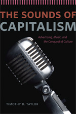 The Sounds of Capitalism: Advertising, Music, and the Conquest of Culture