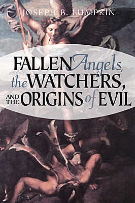 Fallen Angels, the Watchers, and the Origins of Evil by Joseph B. Lumpkin