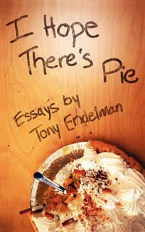 I Hope There's Pie by Tony Endelman
