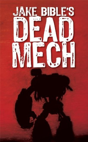 Dead Mech by Jake Bible
