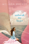 Unbreak My Heart by Melissa C. Walker