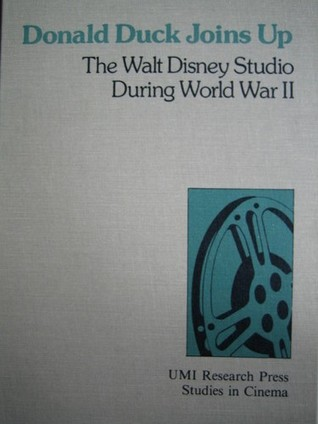 Donald Duck Joins Up: The Walt Disney Studio During World War Ii