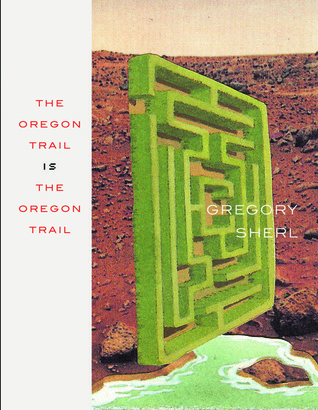 The Oregon Trail Is the Oregon Trail by Gregory Sherl