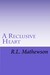 A Reclusive Heart by R.L. Mathewson