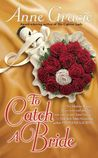 To Catch a Bride by Anne Gracie