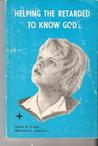 Helping The Retarded To Know God by H.R. Hahn
