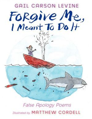 Forgive Me, I Meant to Do It by Gail Carson Levine