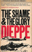 Dieppe: The Shame and the Glory