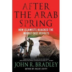 After the Arab Spring by John R. Bradley
