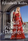 The Silk Weaver's Daughter: A Novel of Love, Loyalty and Faith