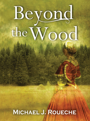 Beyond the Wood by Michael J. Roueche