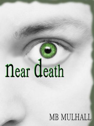 Near Death by M.B. Mulhall