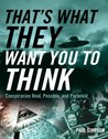 That�s What They Want You to Think: Conspiracies Real, Possible, and Paranoid