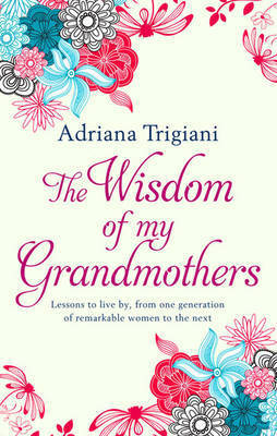The Wisdom of My Grandmothers by Adriana Trigiani