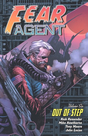 Fear Agent Volume 6 by Rick Remender