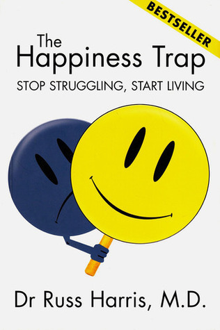 The Happiness Trap - Stop Struggling, Start Living by Russ Harris
