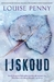 IJskoud (Chief Inspector Armand Gamache, #2)
