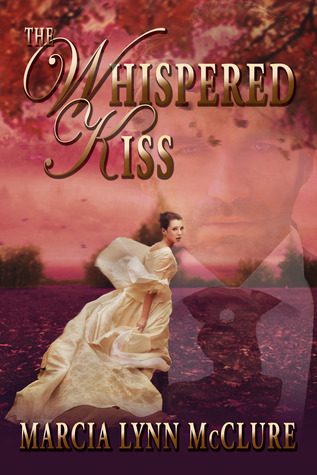 The Whispered Kiss by Marcia Lynn McClure