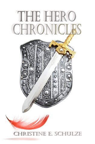 The Hero Chronicles by Christine E. Schulze